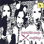 Impossible Songs Impossible Songs Roughboys