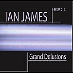 Ian James Grand Delusions