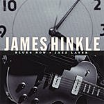 James Hinkle Blues Now Jazz Later