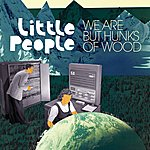 Little People We Are But Hunks Of Wood