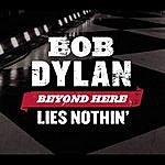 Bob Dylan Beyond Here Lies Nothin'