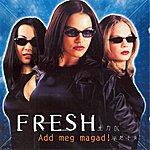 Fresh Add Meg Magad!
