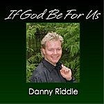 Danny Riddle If God Be For Us (2012 Remaster)