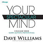 Dave Williams Your Spectacular Mind (Unleash Your God-Given Potential) [Two Messages]
