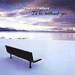 Darin Talbot To Be Without You