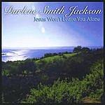 Darlene Smith Jackson Jesus Won't Leave You Alone