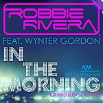 Robbie Rivera In The Morning (Tjr & Blende Remixes) [Feat. Wynter Gordon]