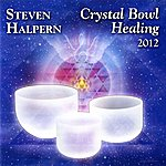 Steven Halpern Crystal Bowl Healing 2012 (Remastered Version)