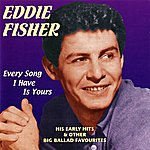 Eddie Fisher Every Song I Have Is Yours