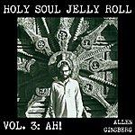 Allen Ginsberg Holy Soul Jelly Roll: Poems & Songs 1949-1993, Vol. 3 - Ah!