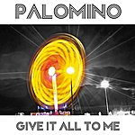 Palomino Give It All To Me