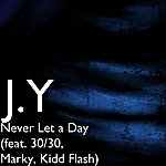 Jy Never Let A Day (Feat. 30/30, Marky & Kidd Flash)