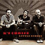 K's Choice Little Echoes