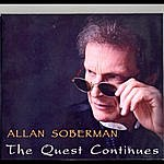Allan Soberman The Quest Continues