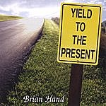 Brian Hand Yield To The Present