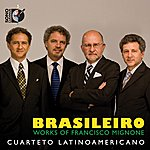 Cuarteto Latinoamericano Brasileiro: Works Of Francisco Mignone