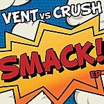 Vent Smack! Ep (Vent Vs. Crush)