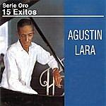 Agustín Lara Serie Oro 15 Éxitos