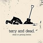 Terry Dead Or Getting Better