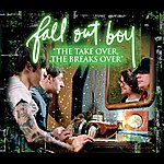 """Fall Out Boy """"The Take Over, The Break's Over"""" (Int'l Ecd)"""