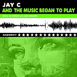 Jay C And The Music Began To Play (Remixes)