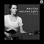 Martha Wainwright I Am Sorry