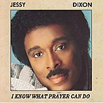 Jessy Dixon I Know What Prayer Can Do