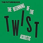 The Futureheads The Beginning Of The Twist (Acoustic)