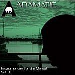 Adamatic Instrumentals For The Mental, Vol. 3