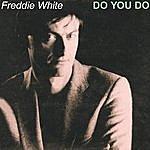 Freddie White Do You Do