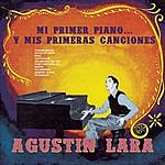 Agustín Lara Mi Primer Piano... Y Mis Primeras Canciones