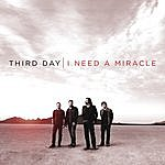 Third Day I Need A Miracle