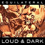 Equilateral Loud And Dark