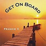 Frankie V Get On Board
