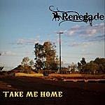 Renegade Take Me Home