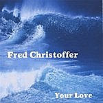 Fred Christoffer Your Love