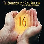 William Brooks The Sixteen Second Song Religion