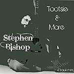 Stephen Bishop Tootsie & More