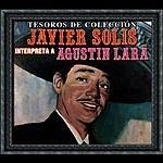 Javier Solís Tesoros De Colección - Javier Solís Interpreta A Agustín Lara