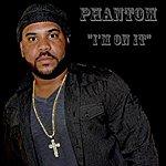 Phantom I'm On It (Single)