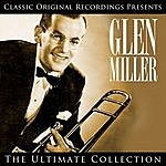Glenn Miller Classic Original Recordings Presents - Glen Miller - The Ultimate Collection