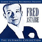 Fred Astaire Classic Original Recordings Presents - Fred Astaire - The Ultimate Collection