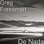 Greg Foresman De Nada