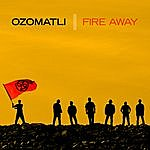 Ozomatli Fire Away (Deluxe Edition)