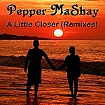 Pepper Mashay A Little Closer (Remixes)