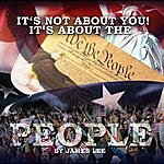 James Lee It's Not About You It's About The People