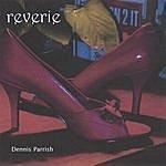 Dennis Parrish Reverie