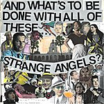 Strange Angels And What's To Be Done With All Of These Strange Angels