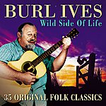 Burl Ives The Wild Side Of Life (35 Original Folk Classics)
