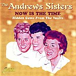 The Andrews Sisters Now Is The Time